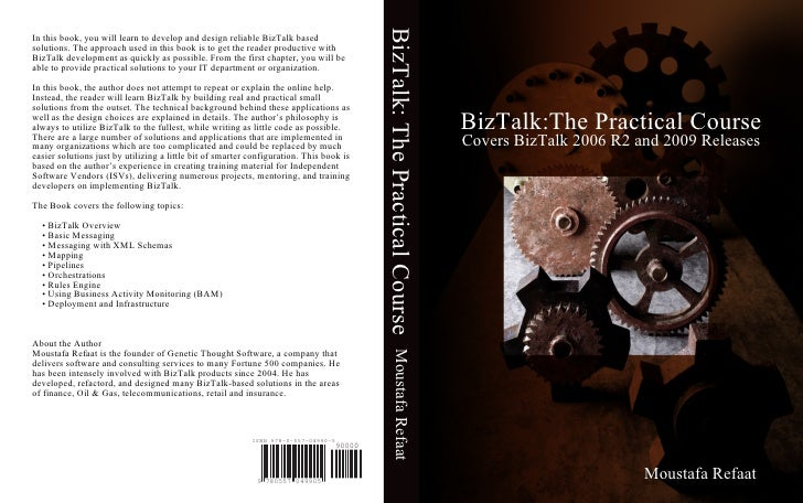BizTalk: The Practical Course In this book, you will learn to develop and design reliable BizTalk based solutions. The app...