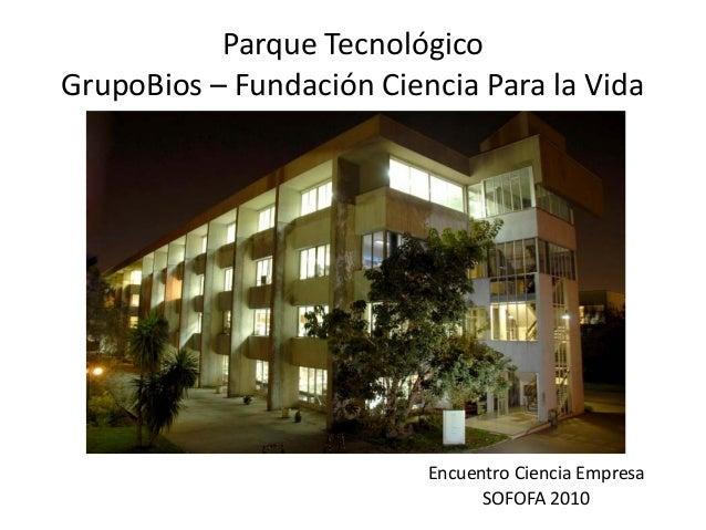 ParqueTecnológico GrupoBios– FundaciónCienciaParalaVida EncuentroCienciaEmpresa SOFOFA2010