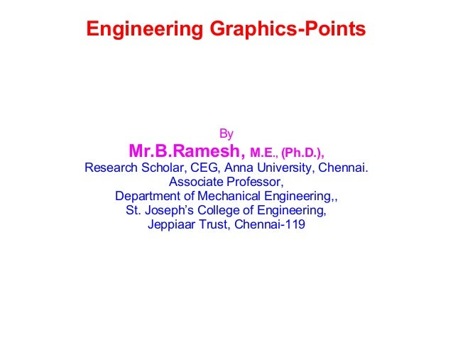 Engineering Graphics-Points By Mr.B.Ramesh, M.E., (Ph.D.), Research Scholar, CEG, Anna University, Chennai. Associate Prof...