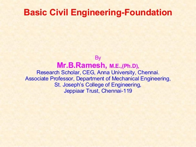 Basic Civil Engineering-Foundation By Mr.B.Ramesh, M.E.,(Ph.D), Research Scholar, CEG, Anna University, Chennai. Associate...