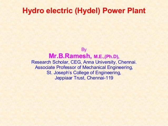 Hydro electric (Hydel) Power Plant By Mr.B.Ramesh, M.E.,(Ph.D), Research Scholar, CEG, Anna University, Chennai. Associate...