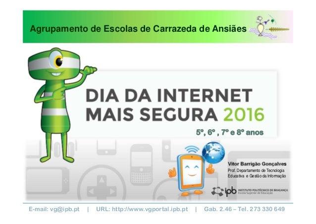 E-mail: vg@ipb.pt | URL: http://www.vgportal.ipb.pt | Gab. 2.46 – Tel. 273 330 649 Vitor Barrigão Gonçalves Prof. Departam...