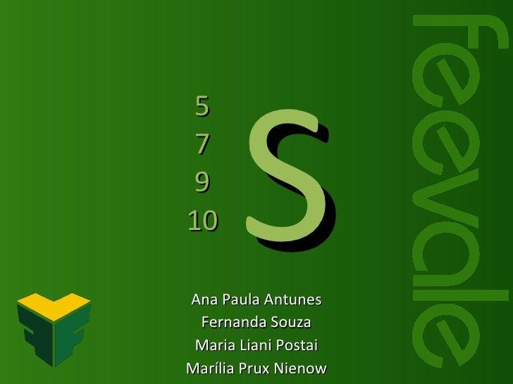5 7 9 10 Ana Paula Antunes Fernanda Souza Maria Liani Postai Marília Prux Nienow S