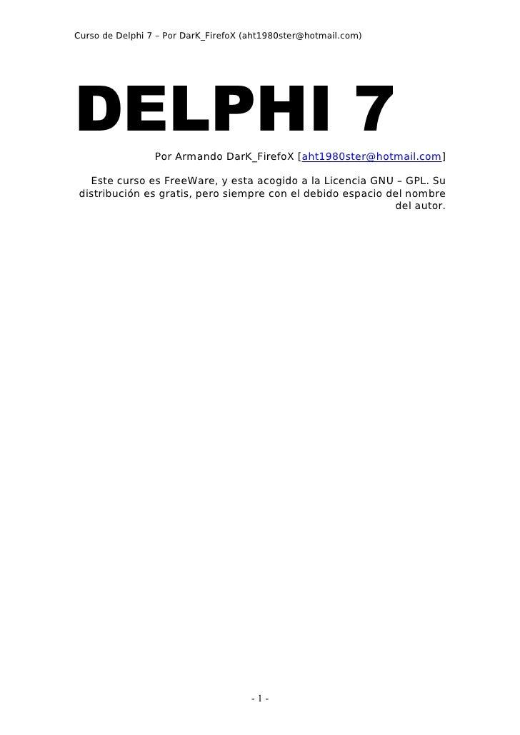 Curso de Delphi 7 – Por DarK_FirefoX (aht1980ster@hotmail.com)DELPHI 7         Por Armando DarK_FirefoX [aht1980ster@hotma...