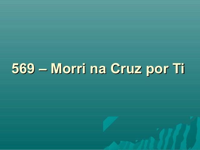 569 – Morri na Cruz por Ti569 – Morri na Cruz por Ti