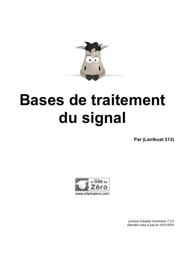 Bases de traitement du signal Par (Lanfeust 313) www.siteduzero.com Licence Creative Commons 7 2.0 Dernière mise à jour le...