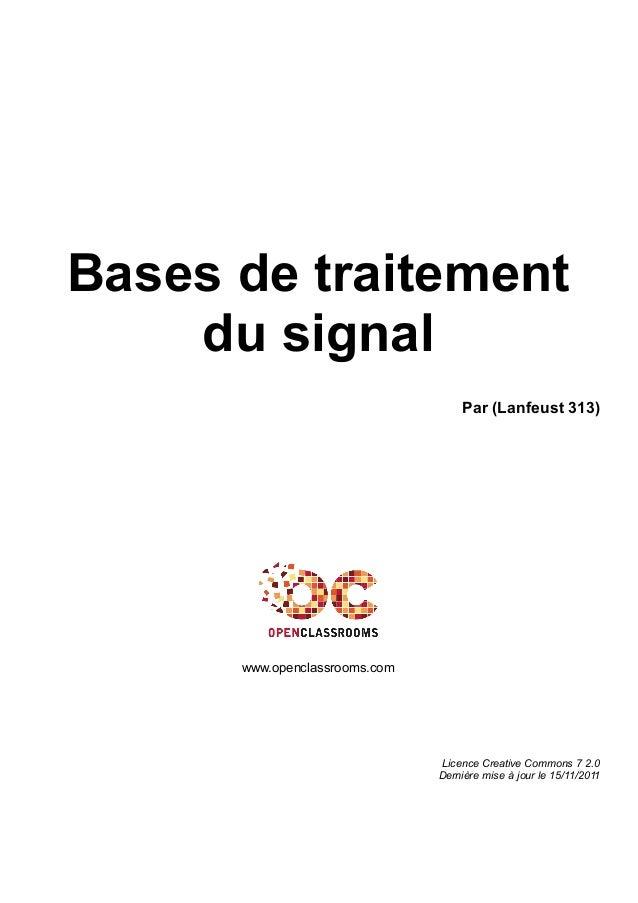 Bases de traitement du signal Par (Lanfeust 313) www.openclassrooms.com Licence Creative Commons 7 2.0 Dernière mise à jou...