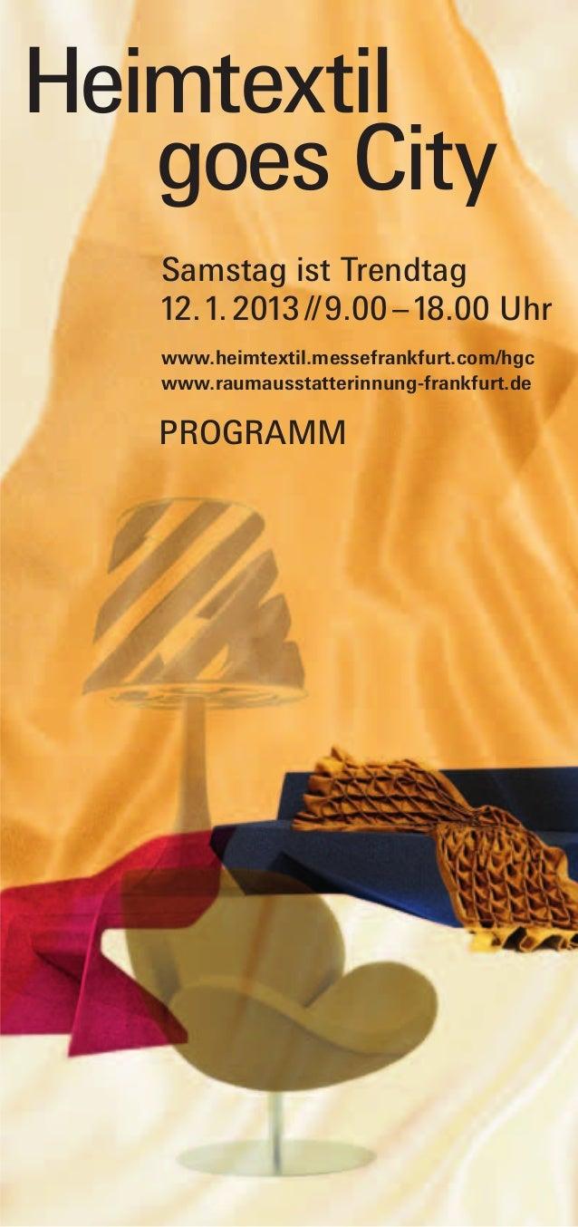 Heimtextil   goes City   Samstag ist Trendtag   12. 1. 2013 // 9.00 – 18.00 Uhr   www.heimtextil.messefrankfurt.com/hgc   ...