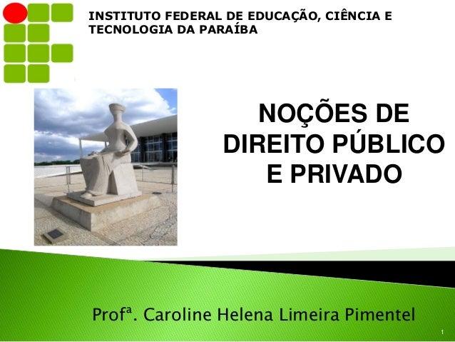 INSTITUTO FEDERAL DE EDUCAÇÃO, CIÊNCIA ETECNOLOGIA DA PARAÍBA                    NOÇÕES DE                 DIREITO PÚBLICO...