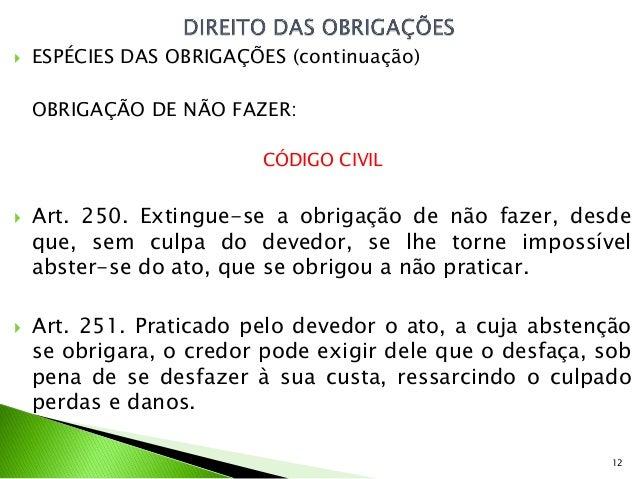    ESPÉCIES DAS OBRIGAÇÕES (continuação)    OBRIGAÇÃO DE NÃO FAZER:                         CÓDIGO CIVIL   Art. 250. Ext...