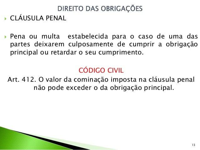    CLÁUSULA PENAL   Pena ou multa estabelecida para o caso de uma das    partes deixarem culposamente de cumprir a obrig...