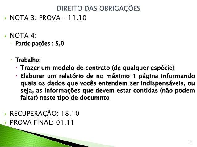    NOTA 3: PROVA – 11.10   NOTA 4:    ◦ Participações : 5,0    ◦ Trabalho:       Trazer um modelo de contrato (de qualq...