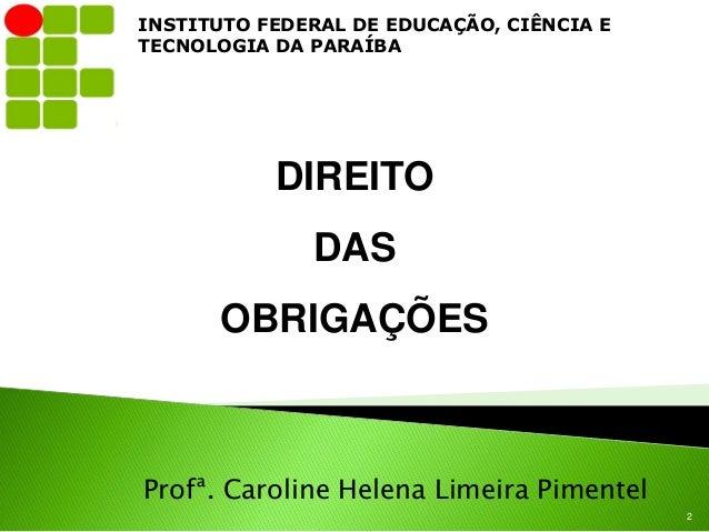 INSTITUTO FEDERAL DE EDUCAÇÃO, CIÊNCIA ETECNOLOGIA DA PARAÍBA           DIREITO              DAS      OBRIGAÇÕESProfª. Car...