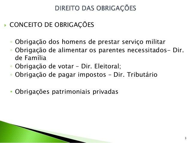    CONCEITO DE OBRIGAÇÕES    ◦ Obrigação dos homens de prestar serviço militar    ◦ Obrigação de alimentar os parentes ne...