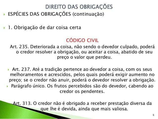    ESPÉCIES DAS OBRIGAÇÕES (continuação)   1. Obrigação de dar coisa certa                                  CÓDIGO CIVIL...