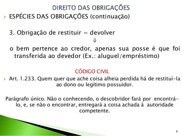    ESPÉCIES DAS OBRIGAÇÕES (continuação)    3. Obrigação de restituir = devolver                                 ⇓    o b...