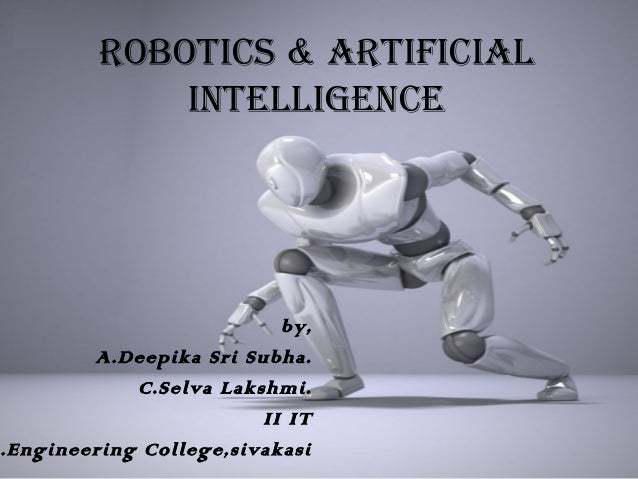 ROBOTICS & ARTIFICIAL             INTELLIGENCE                          by,        A.Deepika Sri Subha.            C.Selva...