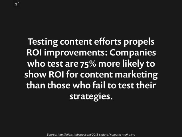 Testing content efforts propels  ROI improvements: Companies  who test are 75% more likely to  show ROI for content market...