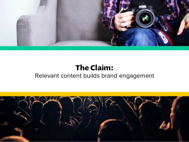 The Claim:  Relevant content builds brand engagement