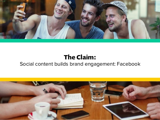 The Claim:  Social content builds brand engagement: Facebook