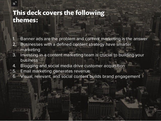 This deck covers the following  themes:  1. Banner ads are the problem and content marketing is the answer  2. Businesses ...