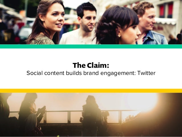 The Claim:  Social content builds brand engagement: Twitter