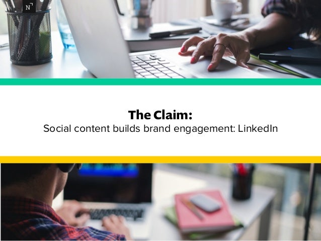 The Claim:  Social content builds brand engagement: LinkedIn