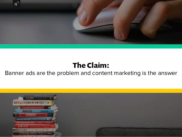 The Claim:  Banner ads are the problem and content marketing is the answer