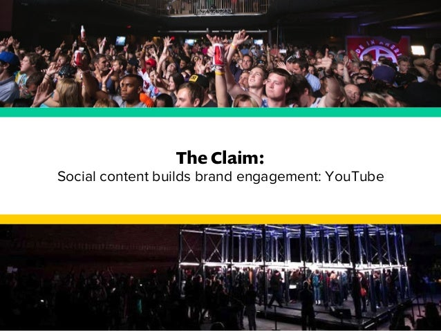 The Claim:  Social content builds brand engagement: YouTube
