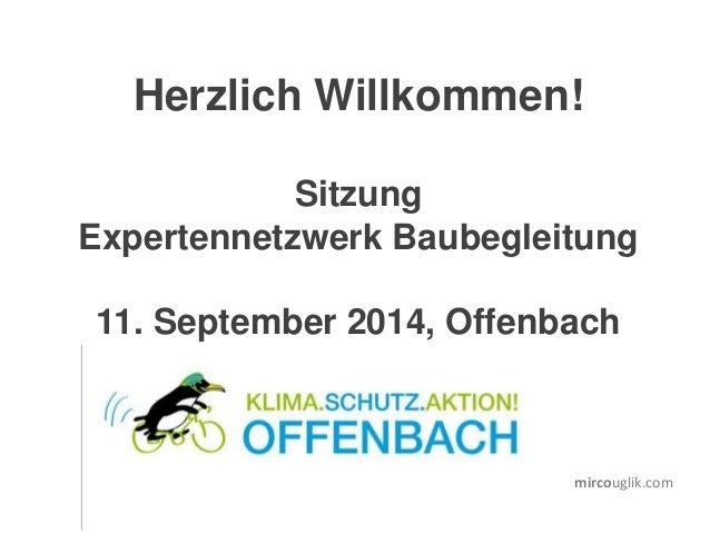 mircouglik.com Herzlich Willkommen! Sitzung Expertennetzwerk Baubegleitung 11. September 2014, Offenbach