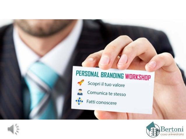 Programma degli incontri Mercoledì 19 ottobre Introduzione al Personal Branding Giovedì 10 novembre Conosci il tuo valore ...