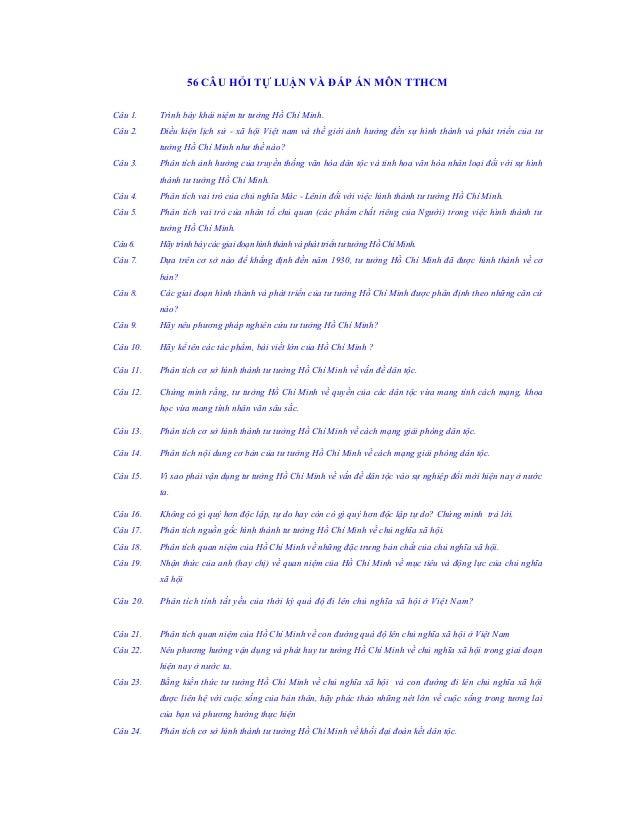 56 CÂU HỎI TỰ LUẬN VÀ ĐÁP ÁN MÔN TTHCMCâu 1.    Trình bày khái niệm tư tưởng Hồ Chí Minh.Câu 2.    Điều kiện lịch sử - xã ...