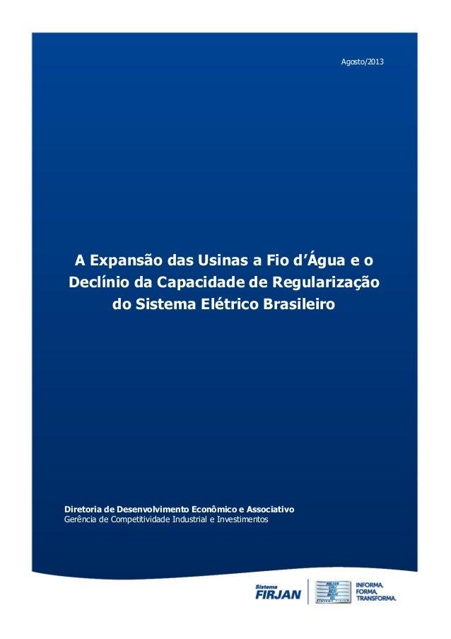 Agosto/2013 A Expansão das Usinas a Fio d'Água e o Declínio da Capacidade de Regularização do Sistema Elétrico Brasileiro ...