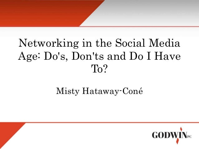 Networking in the Social Media Age: Do's, Don'ts and Do I Have To? Misty Hataway-Coné