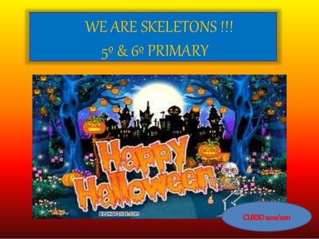 WE ARE SKELETONS !!! 5º & 6º PRIMARY CURSO2010/2011
