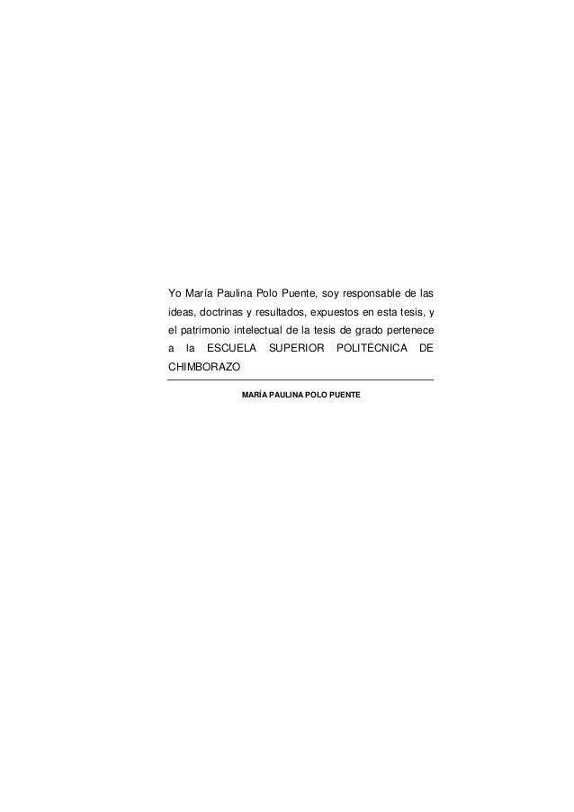 Yo María Paulina Polo Puente, soy responsable de las ideas, doctrinas y resultados, expuestos en esta tesis, y el patrimon...