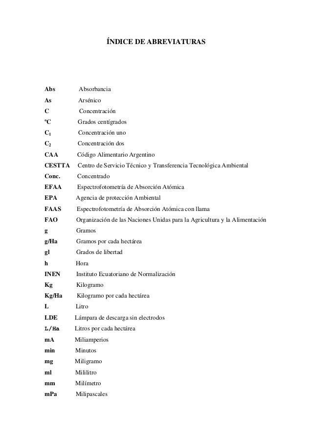 ÍNDICE DE ABREVIATURAS  Abs  Absorbancia  As  Arsénico  C  Concentración  ºC  Grados centígrados  C1  Concentración uno  C...