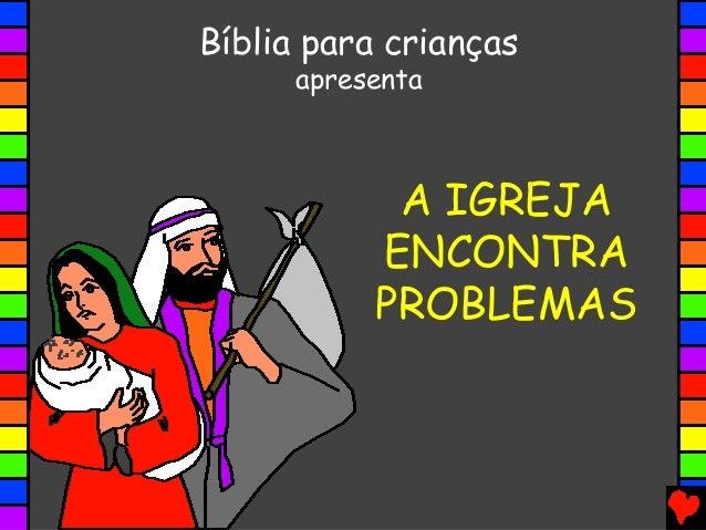 A IGREJA ENCONTRA PROBLEMAS Bíblia para crianças apresenta