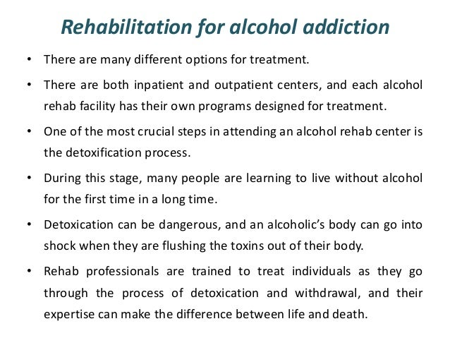 Rehabilitation For Alcohol Addiction O There Are Many Different Options Treatment
