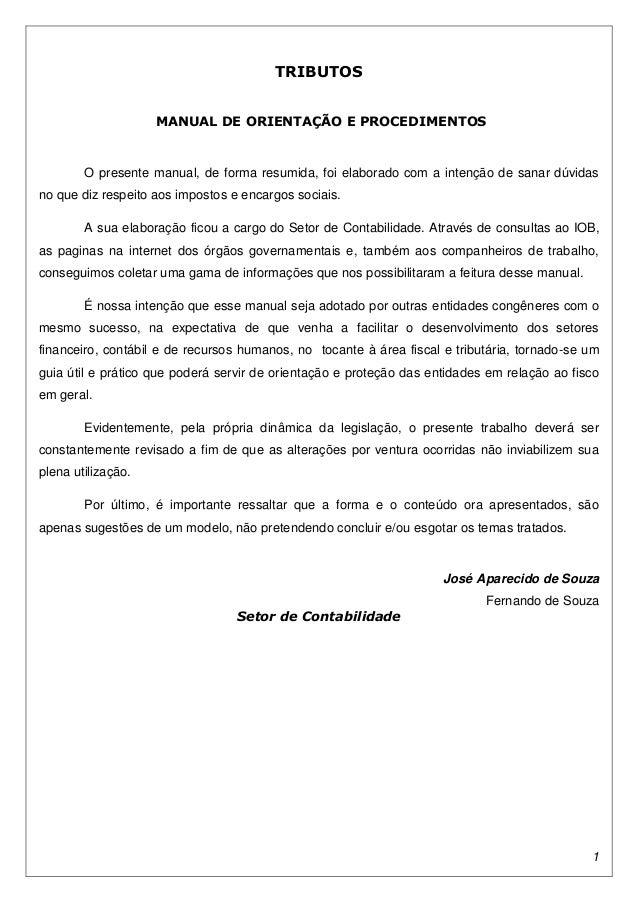 1  TRIBUTOS  MANUAL DE ORIENTAÇÃO E PROCEDIMENTOS  O presente manual, de forma resumida, foi elaborado com a intenção de s...