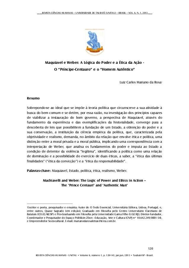 ____REVISTA CIÊNCIAS HUMANAS – UNIVERSIDADE DE TAUBATÉ (UNITAU) – BRASIL – VOL. 6, N. 1, 2013.___  Maquiavel e Weber: A Ló...