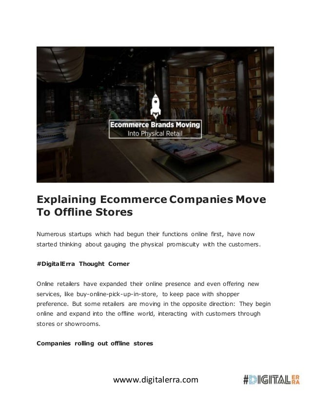 wwww.digitalerra.com Explaining Ecommerce Companies Move To Offline Stores Numerous startups which had begun their functio...