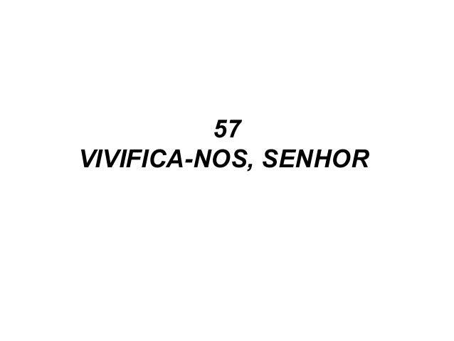 57 VIVIFICA-NOS, SENHOR