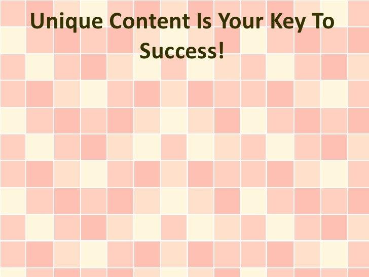 Unique Content Is Your Key To         Success!