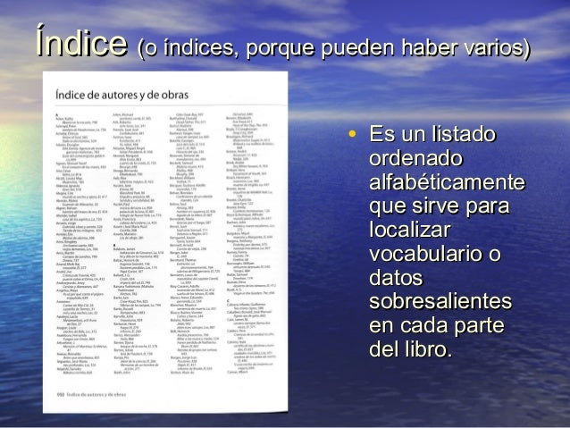 ÍndiceÍndice (o índices, porque pueden haber varios)(o índices, porque pueden haber varios) • Es un listadoEs un listado o...