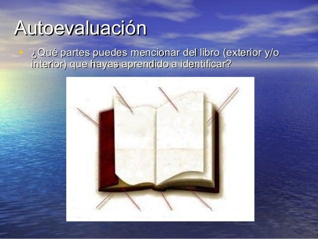 AutoevaluaciónAutoevaluación • ¿Qué partes puedes mencionar del libro (exterior y/o¿Qué partes puedes mencionar del libro ...