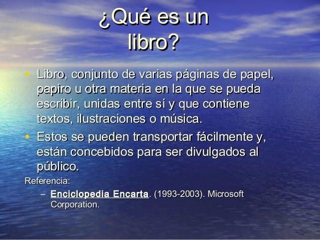 ¿Qué es un¿Qué es un libro?libro? • Libro, conjunto de varias páginas de papel,Libro, conjunto de varias páginas de papel,...