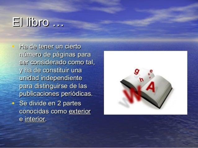 El libro …El libro … • Ha de tener un ciertoHa de tener un cierto número de páginas paranúmero de páginas para ser conside...