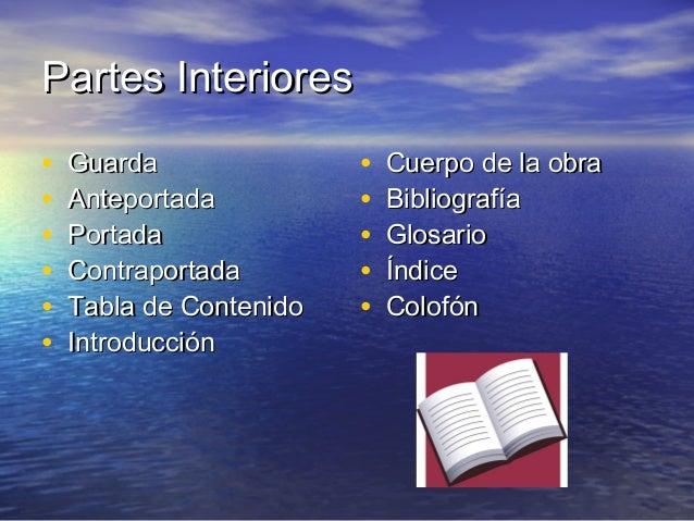 Partes InterioresPartes Interiores • Cuerpo de la obraCuerpo de la obra • BibliografíaBibliografía • GlosarioGlosario • Ín...