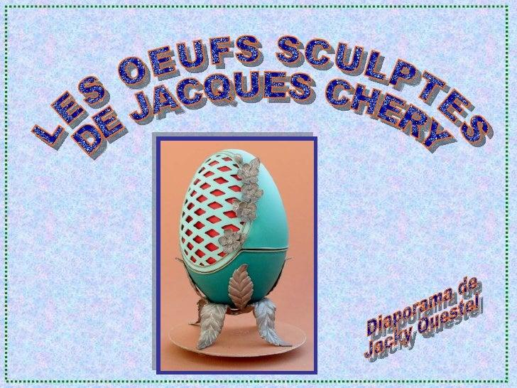 LES OEUFS SCULPTES  DE JACQUES CHERY Diaporama de Jacky Questel